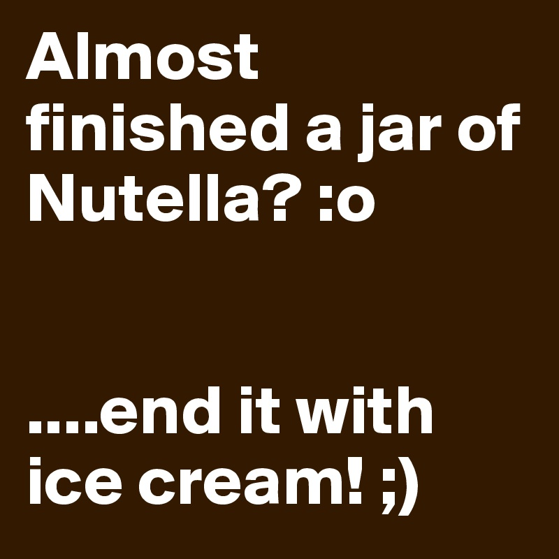 Almost finished a jar of Nutella? :o    ....end it with ice cream! ;)