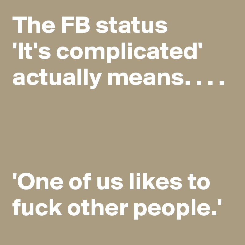 the fb status it s complicated actually means one of us