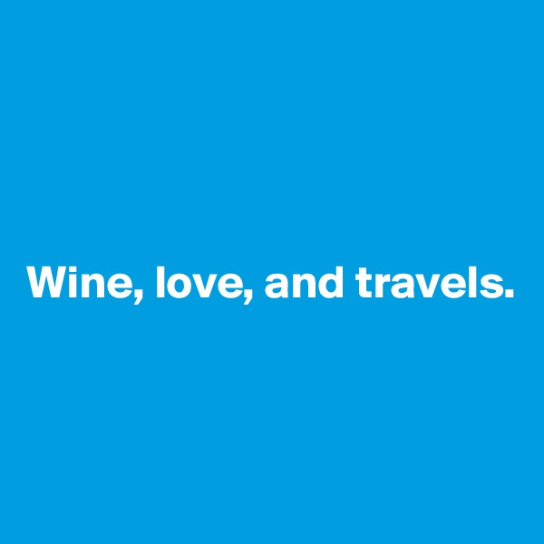 Wine, love, and travels.
