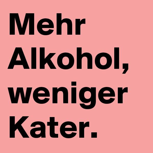 Mehr Alkohol, weniger Kater.