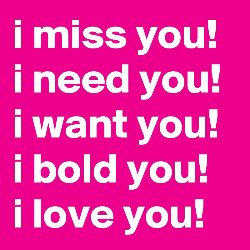 I Miss You I Need You I Want You I Bold You I Love You Post