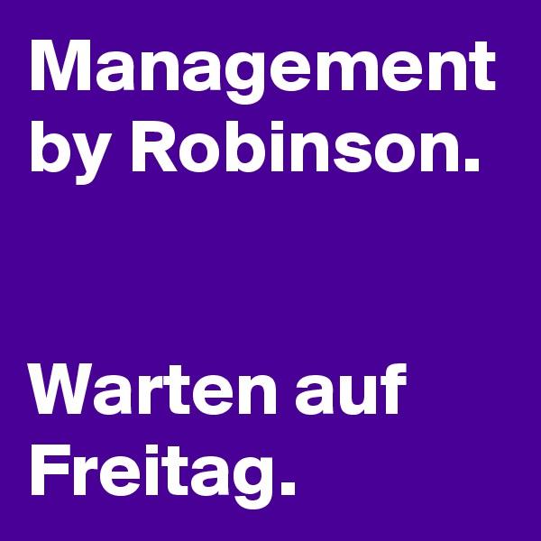 Management by Robinson.   Warten auf Freitag.