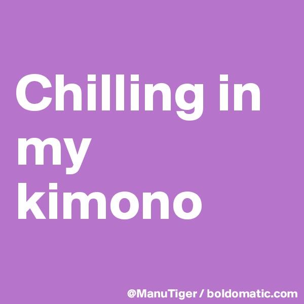 Chilling in my kimono