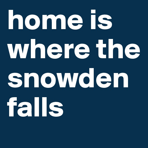 home is where the snowden falls