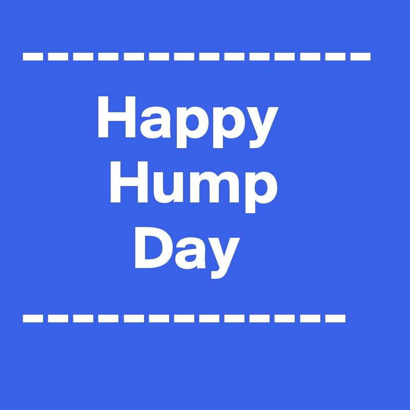 --------------       Happy                Hump                  Day -------------