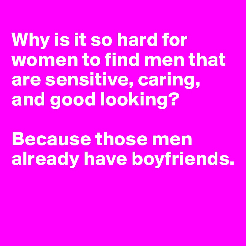 Why is it hard to find a good man