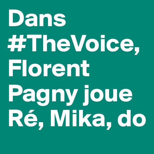 Dans #TheVoice, Florent Pagny joue Ré, Mika, do