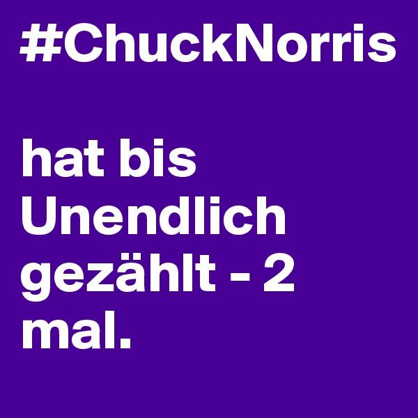 #ChuckNorris  hat bis Unendlich gezählt - 2 mal.