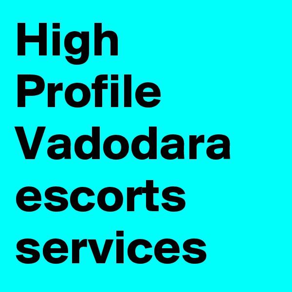 High Profile Vadodara escorts services