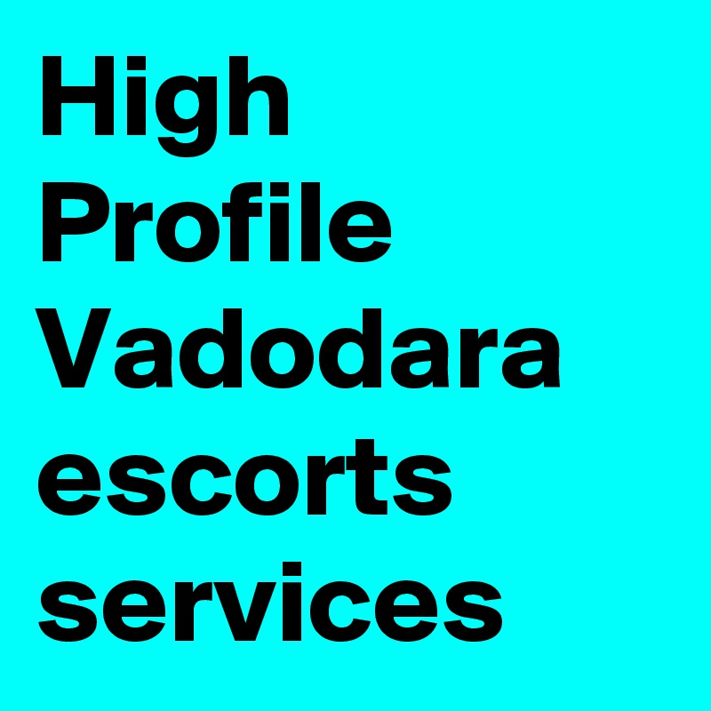 High Profile Vadodara escorts services