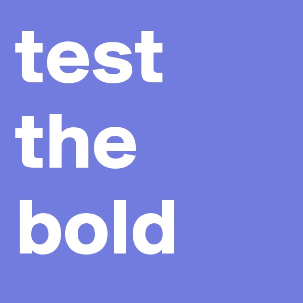 test the bold