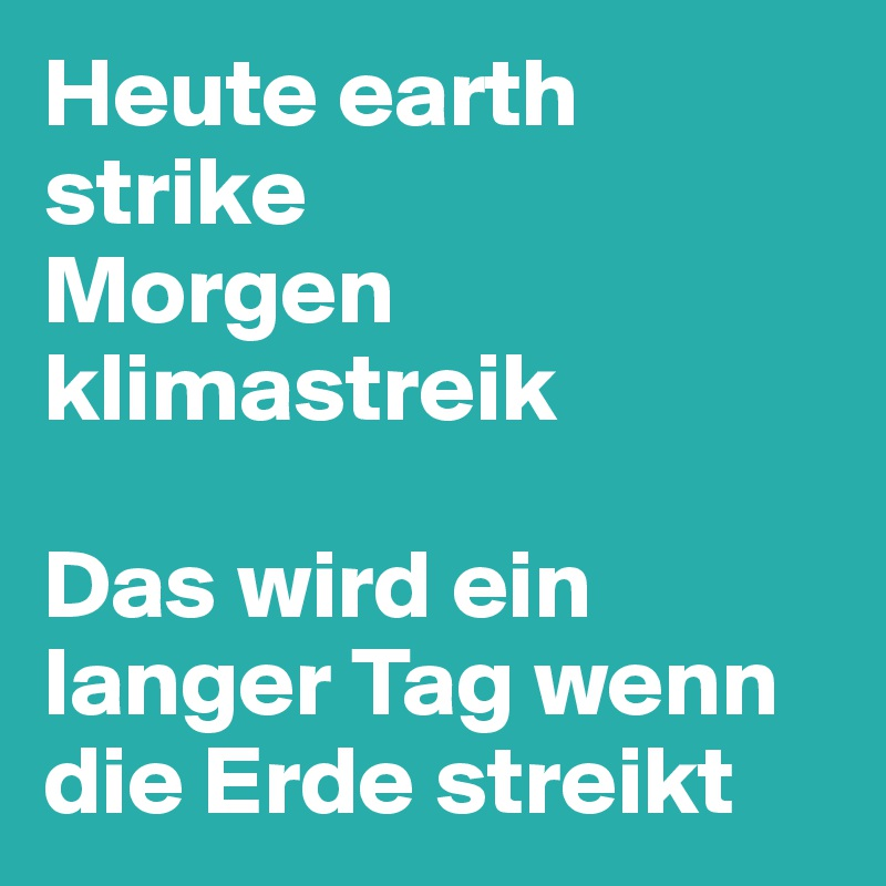 Heute earth strike Morgen klimastreik   Das wird ein langer Tag wenn die Erde streikt