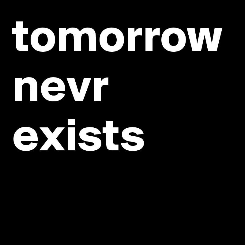 tomorrow nevr exists