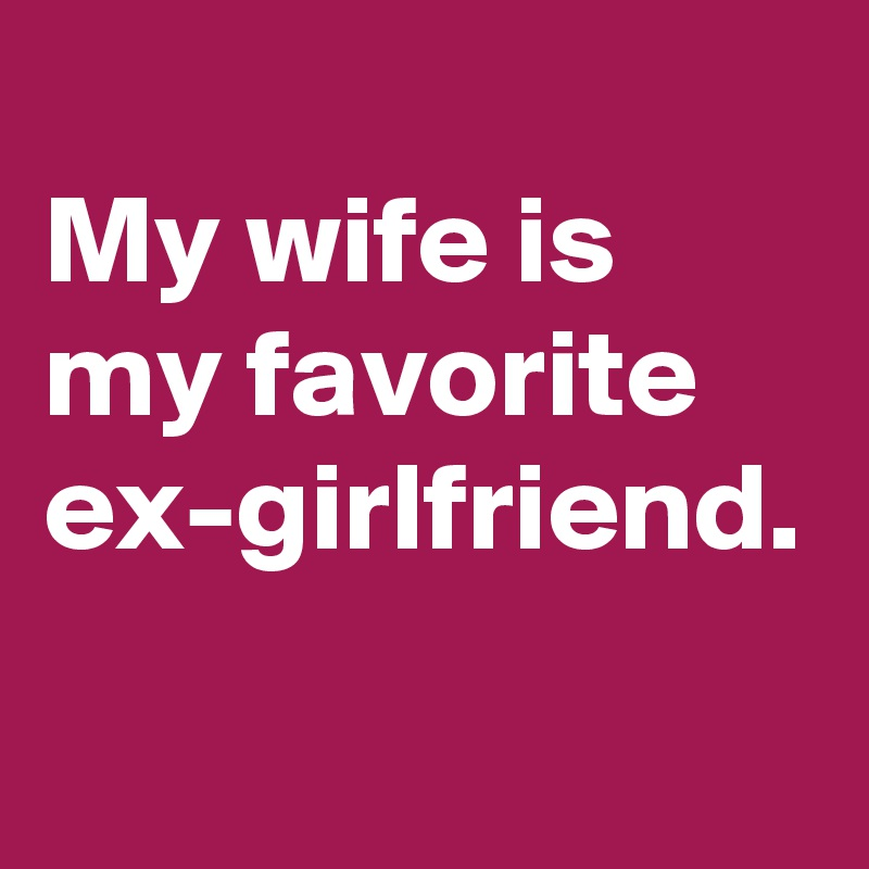 Girlfriend ex pictures your post What can