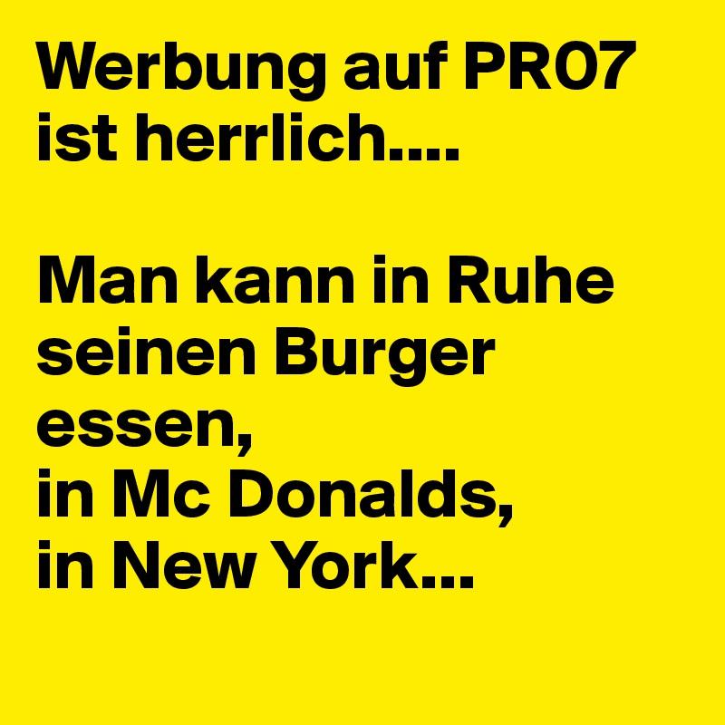 Werbung auf PR07 ist herrlich....  Man kann in Ruhe seinen Burger essen,  in Mc Donalds,  in New York...