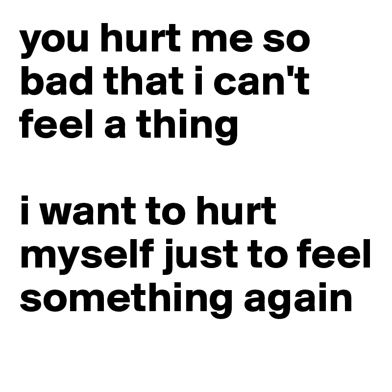 I feel so bad about myself?