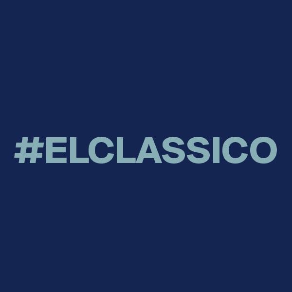 #ELCLASSICO