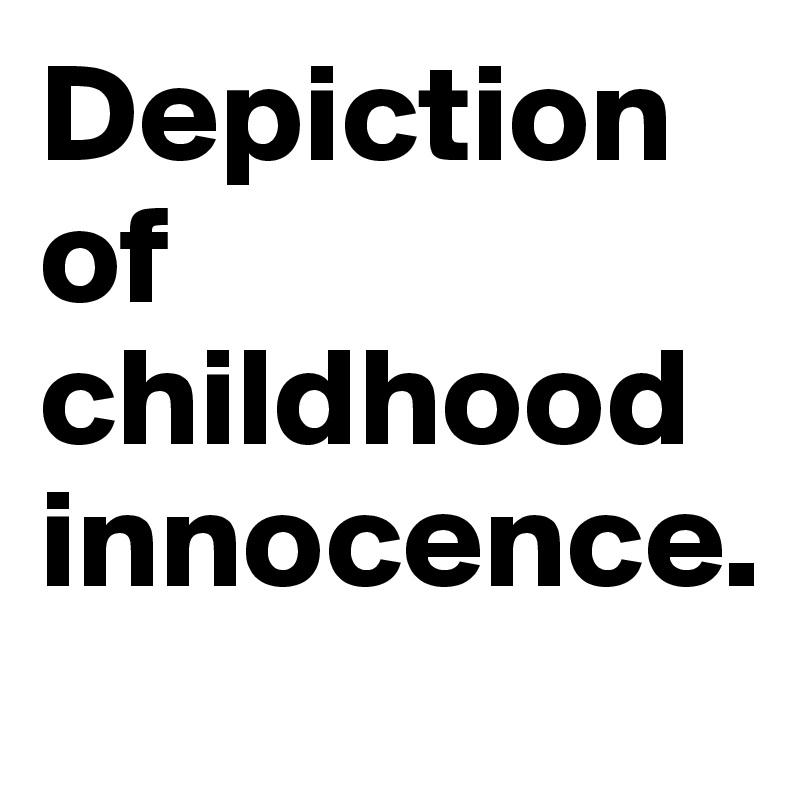 Depiction of childhood innocence.