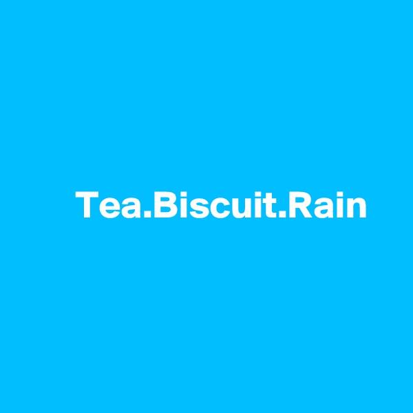 Tea.Biscuit.Rain
