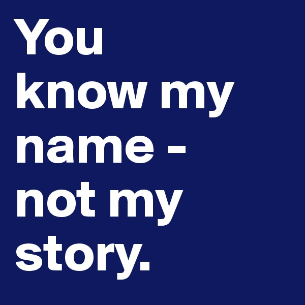 You  know my name -  not my story.