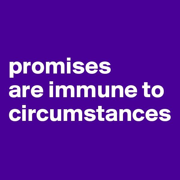 promises  are immune to circumstances