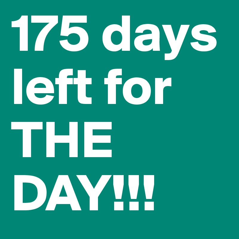 175 days left for THE DAY!!!