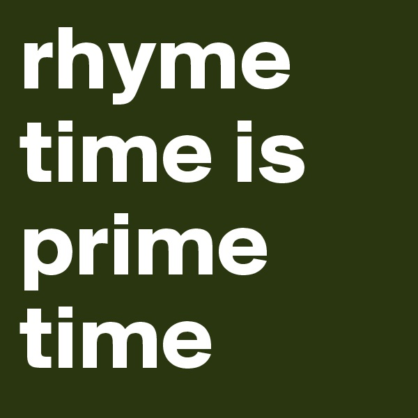 rhyme time is prime time
