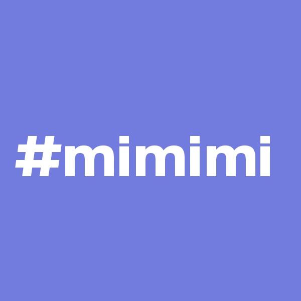 #mimimi