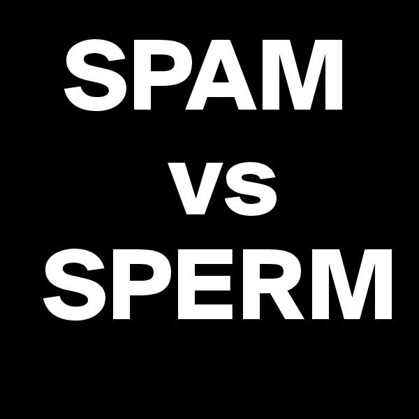 SPAM        vs  SPERM