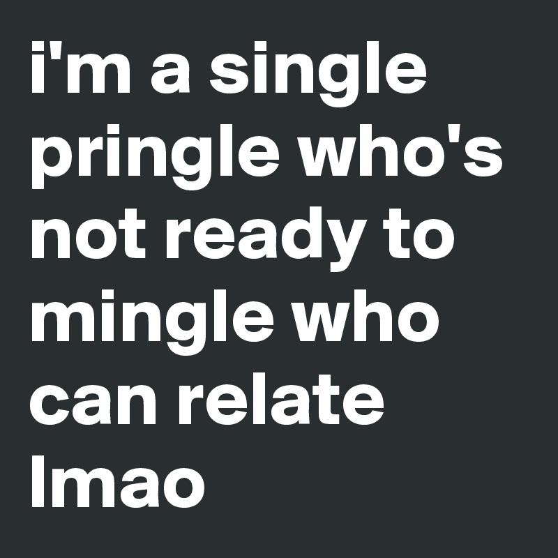 And To Pringle As Mingle A Single Ready