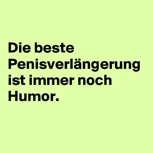 Die beste Penisverlängerung ist immer noch Humor.