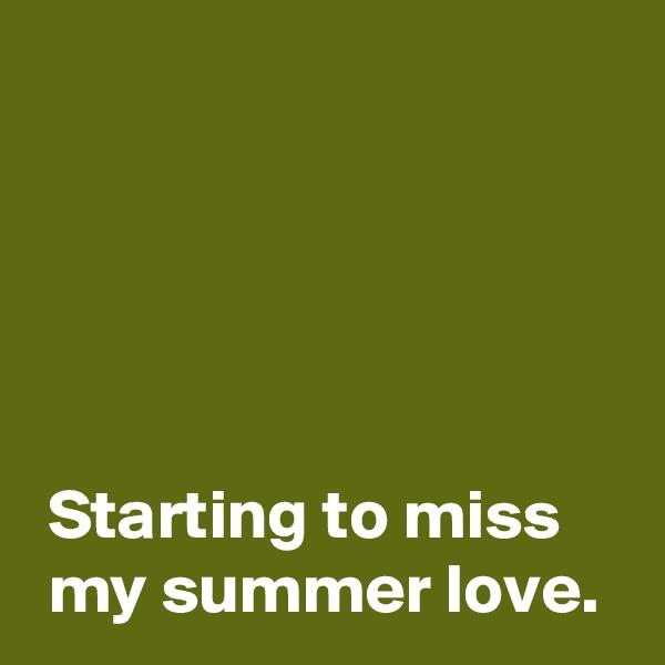Starting to miss   my summer love.