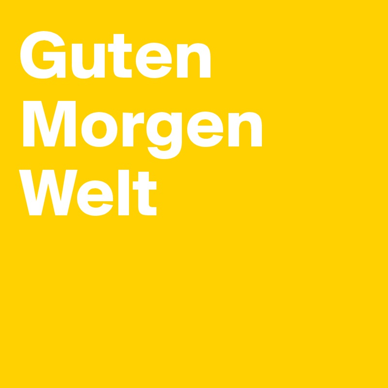 Guten Morgen Welt Post By Hanna1 On Boldomatic