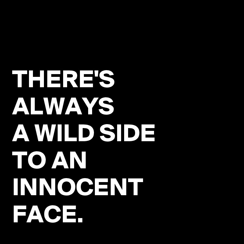 a7df5099fe2b1 THERE S ALWAYS A WILD SIDE TO AN INNOCENT FACE. - Post by ...
