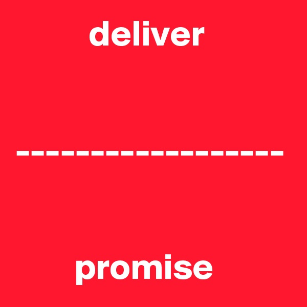 deliver   ------------------           promise