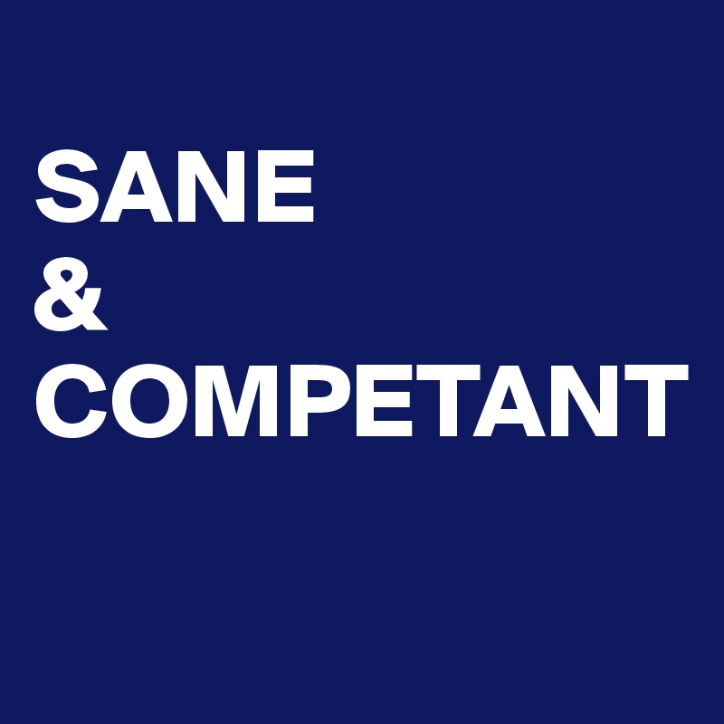 SANE & COMPETANT