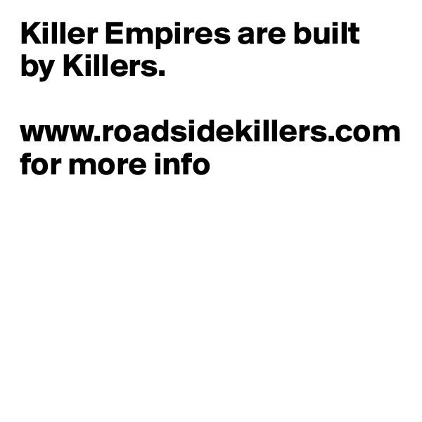 Killer Empires are built by Killers.  www.roadsidekillers.com for more info