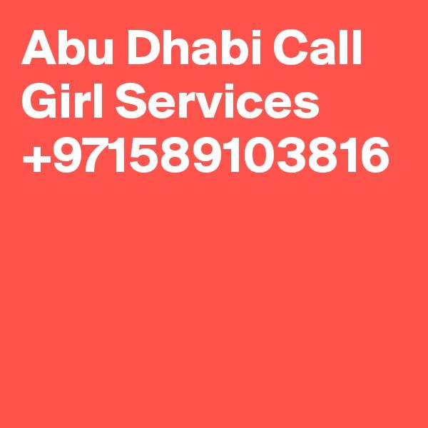 Abu Dhabi Call Girl Services  +971589103816