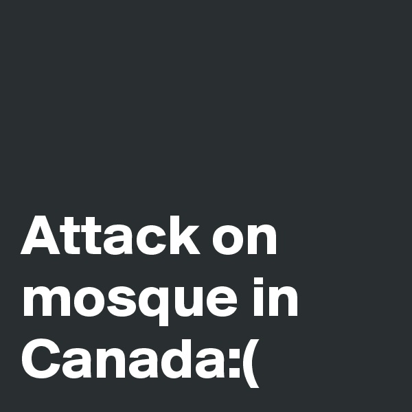 Attack on mosque in Canada:(