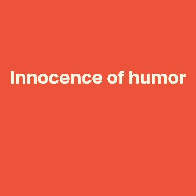 Innocence of humor