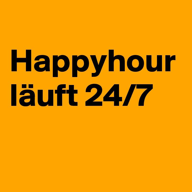 Happyhour läuft 24/7