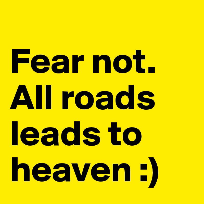 Fear not. All roads leads to heaven :)