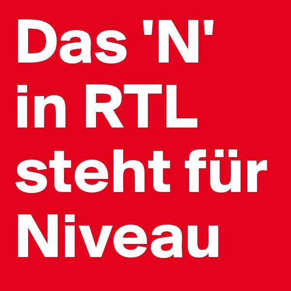 Das 'N' in RTL steht für Niveau