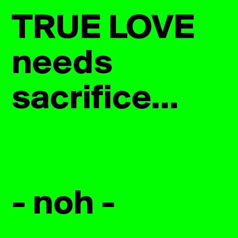 True love needs sacrifice noh post by noh on boldomatic true love needs sacrifice noh altavistaventures Images