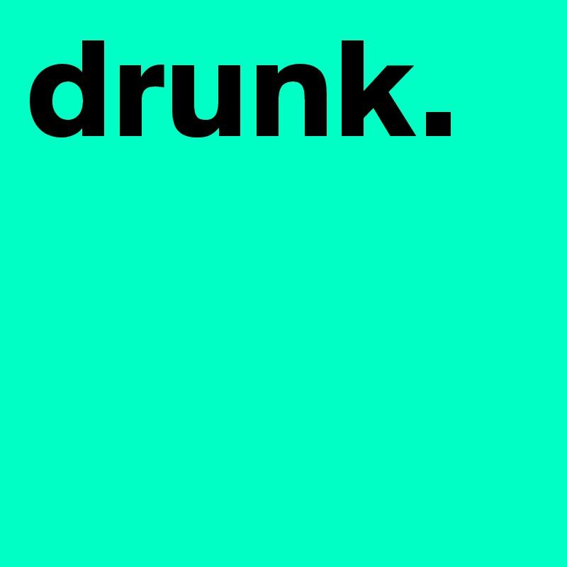 drunk.