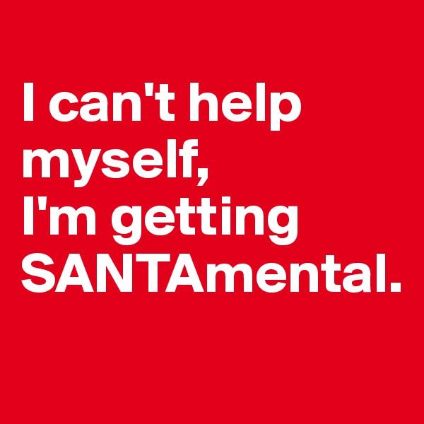 I can't help myself,  I'm getting SANTAmental.