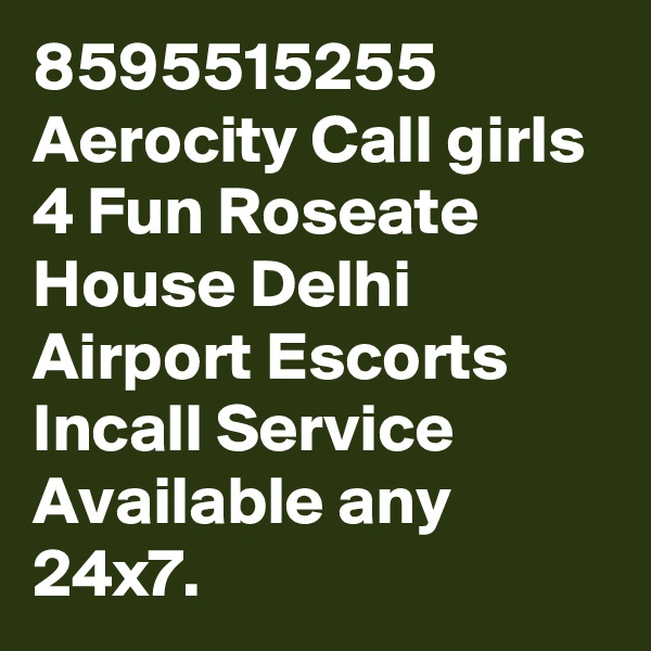8595515255 Aerocity Call girls 4 Fun Roseate House Delhi Airport Escorts Incall Service Available any 24x7.