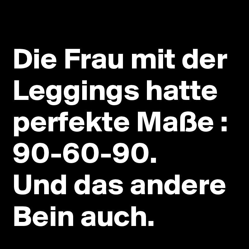 Die Frau Mit Der Leggings Hatte Perfekte Maße 90 60 90 Und Das