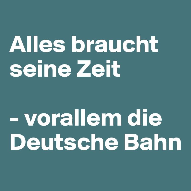 Alles braucht seine Zeit  - vorallem die Deutsche Bahn