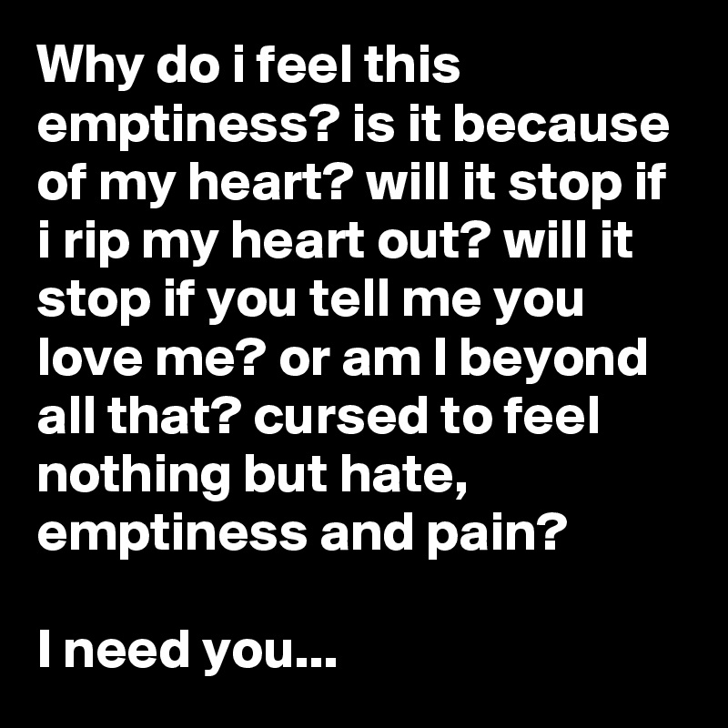 Why do i feel this emptiness? is it because of my heart